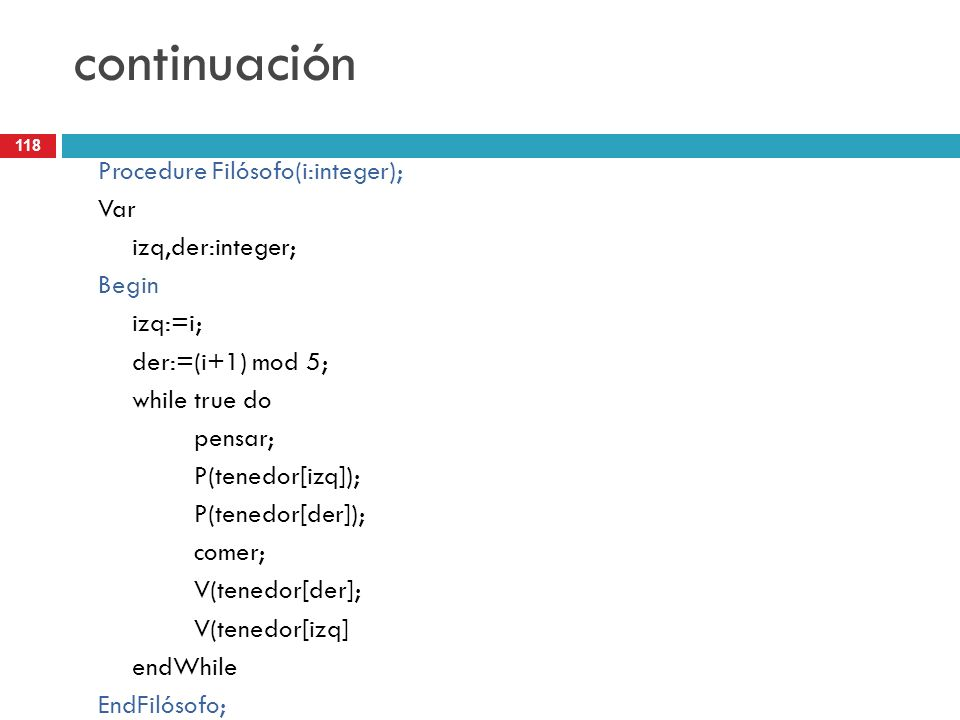 continuación Procedure Filósofo(i:integer); Var izq,der:integer; Begin