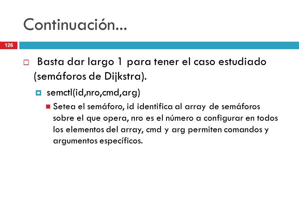 Continuación... Basta dar largo 1 para tener el caso estudiado (semáforos de Dijkstra). semctl(id,nro,cmd,arg)