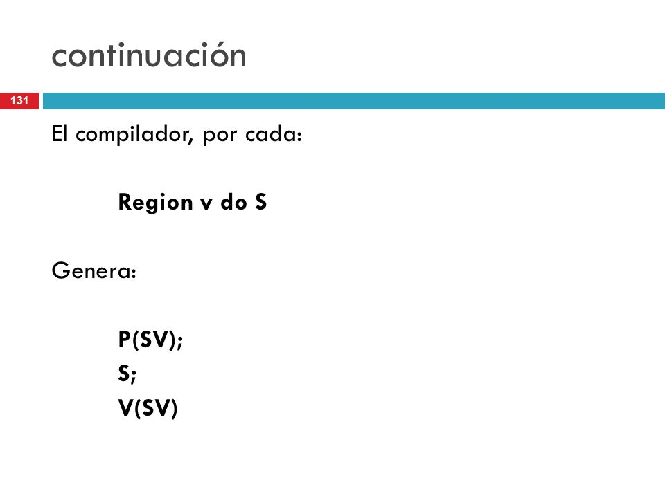 continuación El compilador, por cada: Region v do S Genera: P(SV); S;