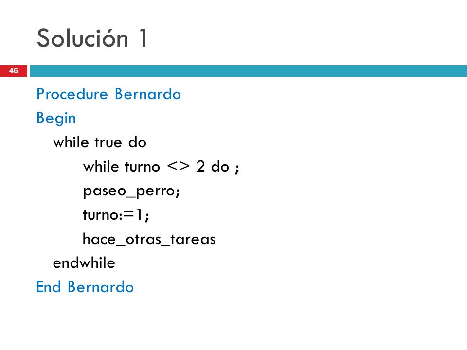 Solución 1 Procedure Bernardo Begin while true do