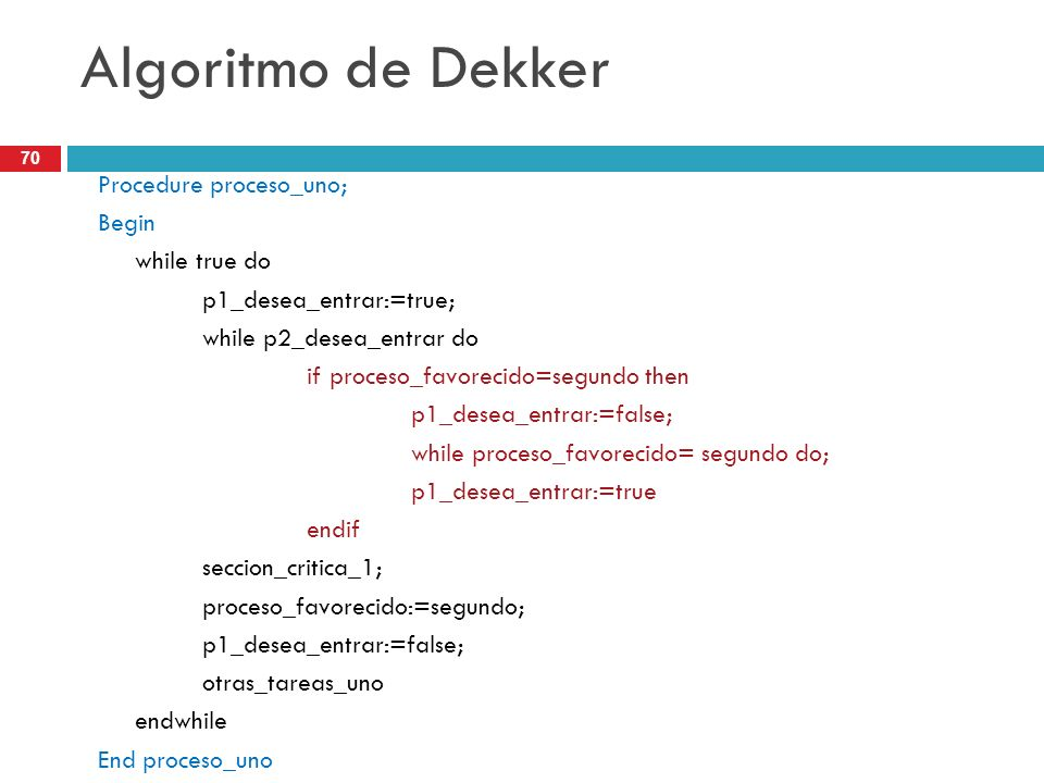 Algoritmo de Dekker Procedure proceso_uno; Begin while true do