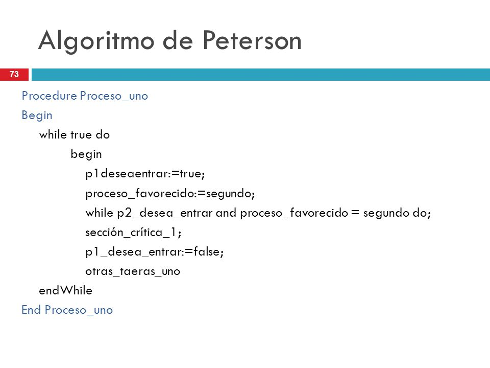 Algoritmo de Peterson Procedure Proceso_uno Begin while true do begin