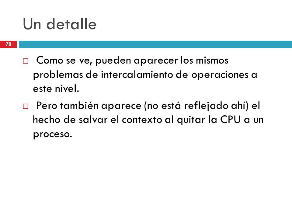 Un detalle Como se ve, pueden aparecer los mismos problemas de intercalamiento de operaciones a este nivel.