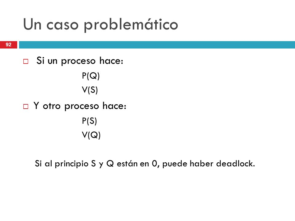 Un caso problemático Si un proceso hace: Y otro proceso hace: P(Q)