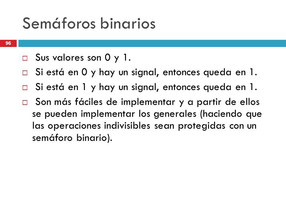 Semáforos binarios Sus valores son 0 y 1.