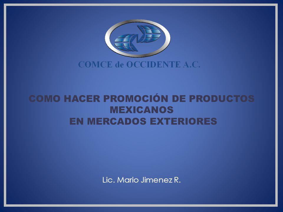 COMO HACER PROMOCIÓN DE PRODUCTOS MEXICANOS EN MERCADOS EXTERIORES Lic