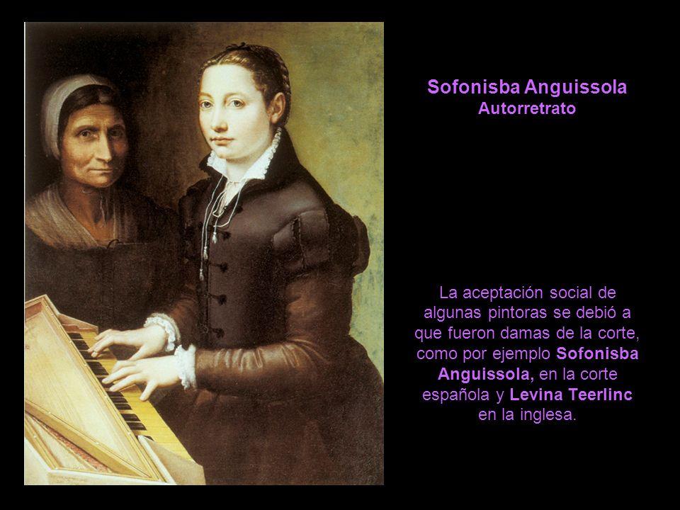 Sofonisba Anguissola Autorretrato La aceptación social de algunas pintoras se debió a que fueron damas de la corte, como por ejemplo Sofonisba Anguissola, en la corte española y Levina Teerlinc en la inglesa.