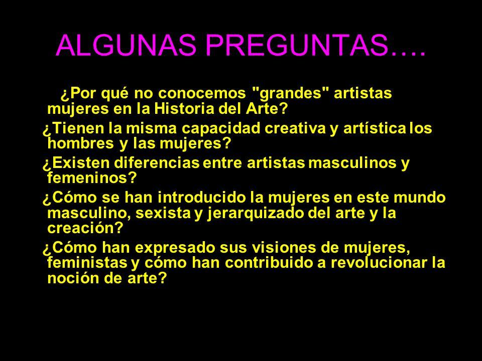 ALGUNAS PREGUNTAS…. ¿Por qué no conocemos grandes artistas mujeres en la Historia del Arte