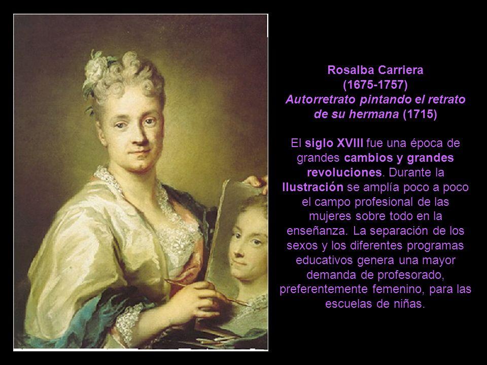 Rosalba Carriera (1675-1757) Autorretrato pintando el retrato de su hermana (1715) El siglo XVIII fue una época de grandes cambios y grandes revoluciones.