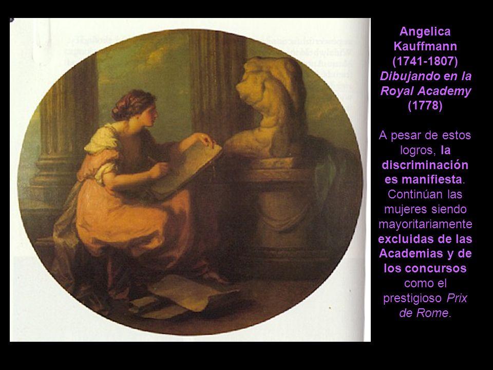 Angelica Kauffmann (1741-1807) Dibujando en la Royal Academy (1778) A pesar de estos logros, la discriminación es manifiesta.