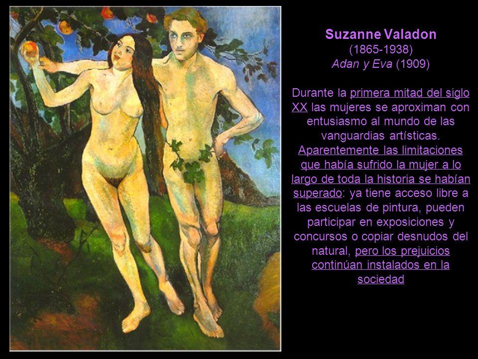 Suzanne Valadon (1865-1938) Adan y Eva (1909) Durante la primera mitad del siglo XX las mujeres se aproximan con entusiasmo al mundo de las vanguardias artísticas.