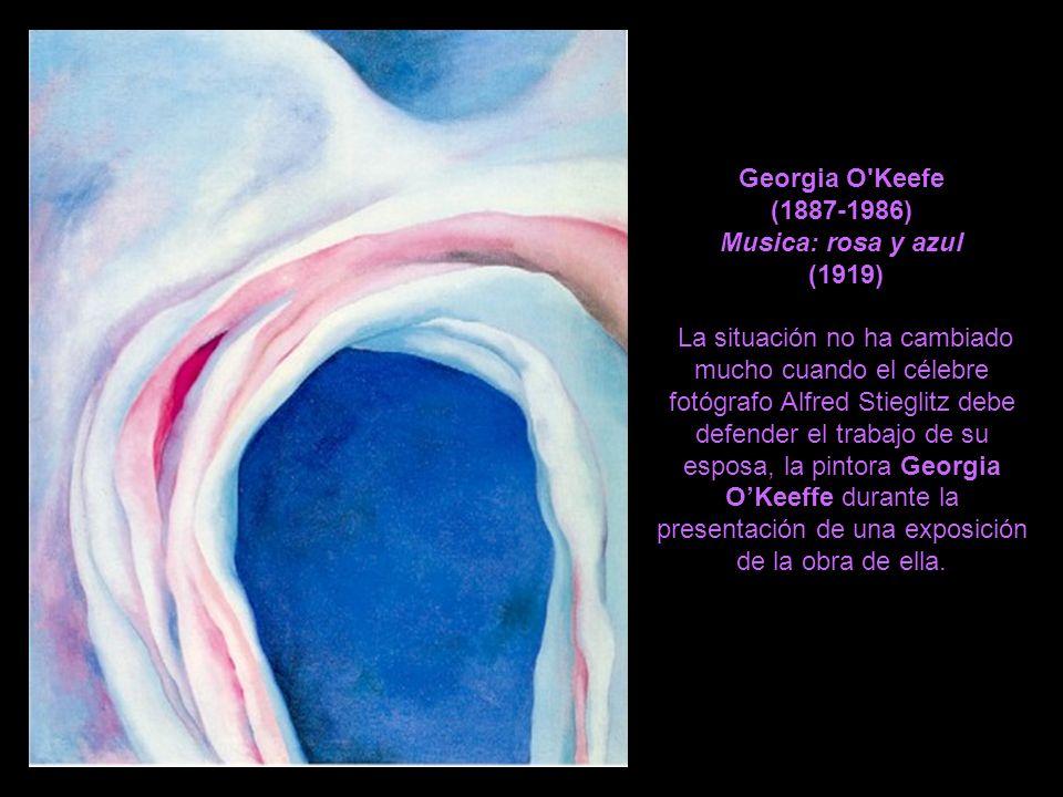 Georgia O Keefe (1887-1986) Musica: rosa y azul (1919) La situación no ha cambiado mucho cuando el célebre fotógrafo Alfred Stieglitz debe defender el trabajo de su esposa, la pintora Georgia O'Keeffe durante la presentación de una exposición de la obra de ella.