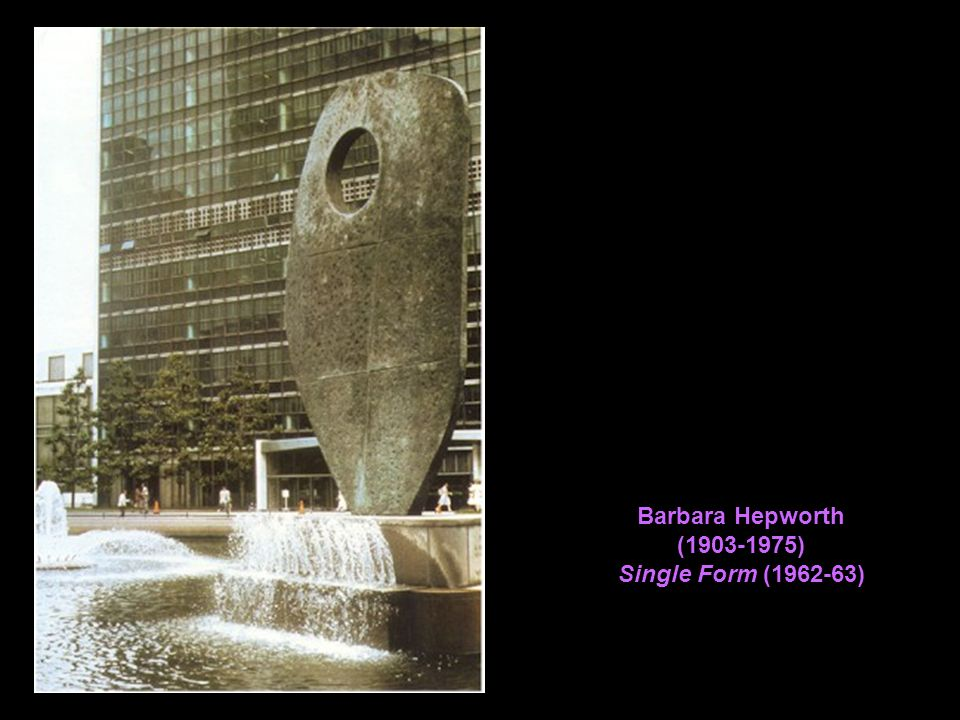 Barbara Hepworth ( ) Single Form ( )