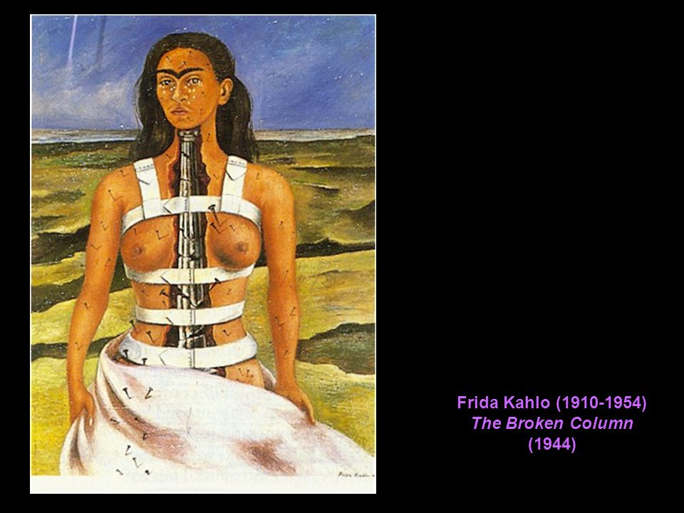 Frida Kahlo ( ) The Broken Column (1944)