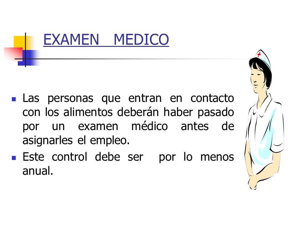 EXAMEN MEDICO Las personas que entran en contacto con los alimentos deberán haber pasado por un examen médico antes de asignarles el empleo.