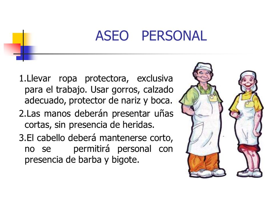 ASEO PERSONAL 1.Llevar ropa protectora, exclusiva para el trabajo. Usar gorros, calzado adecuado, protector de nariz y boca.