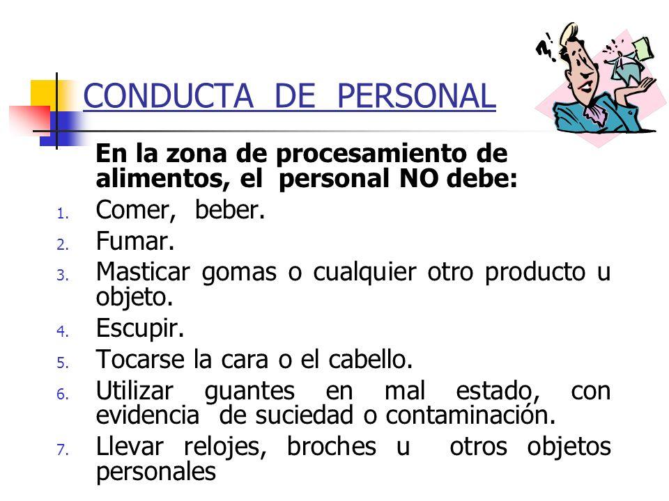 CONDUCTA DE PERSONAL En la zona de procesamiento de alimentos, el personal NO debe: Comer, beber.