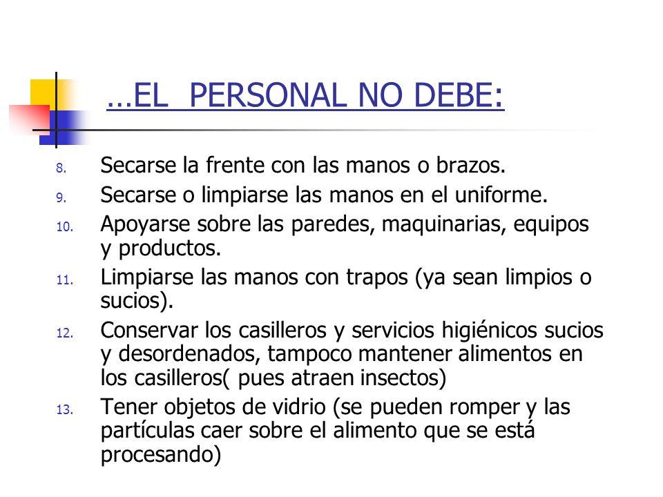 …EL PERSONAL NO DEBE: Secarse la frente con las manos o brazos.