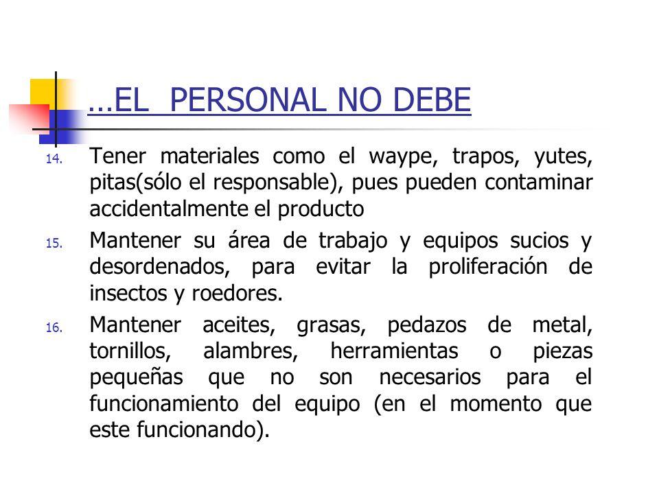 …EL PERSONAL NO DEBE Tener materiales como el waype, trapos, yutes, pitas(sólo el responsable), pues pueden contaminar accidentalmente el producto.