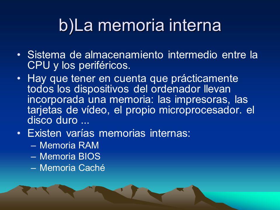 b)La memoria internaSistema de almacenamiento intermedio entre la CPU y los periféricos.
