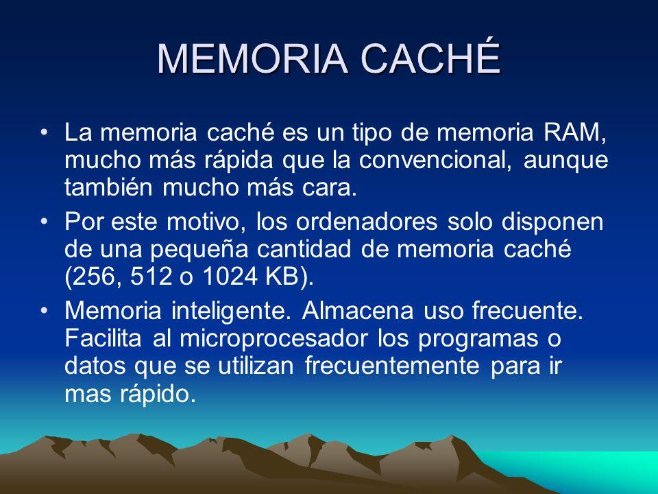 MEMORIA CACHÉ La memoria caché es un tipo de memoria RAM, mucho más rápida que la convencional, aunque también mucho más cara.