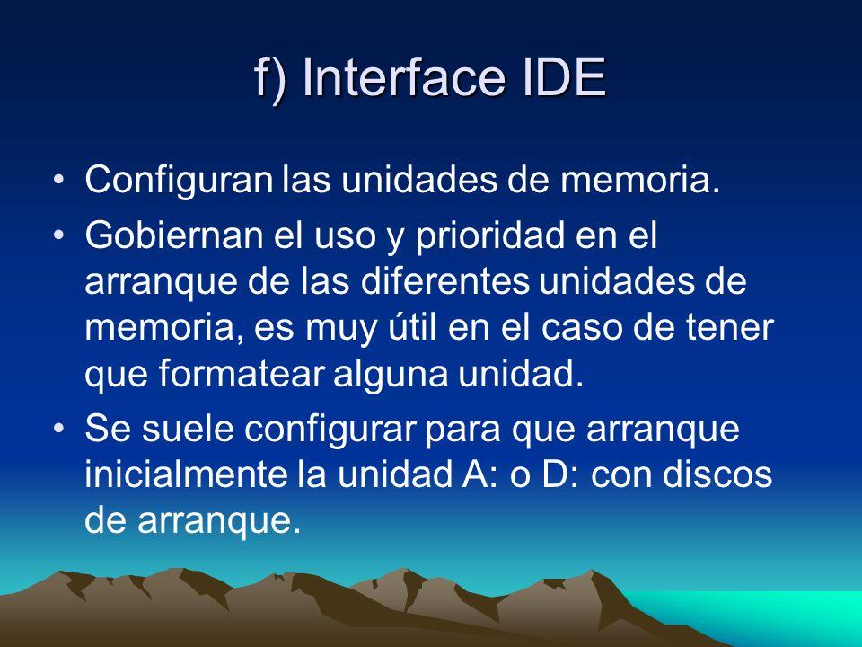 f) Interface IDE Configuran las unidades de memoria.