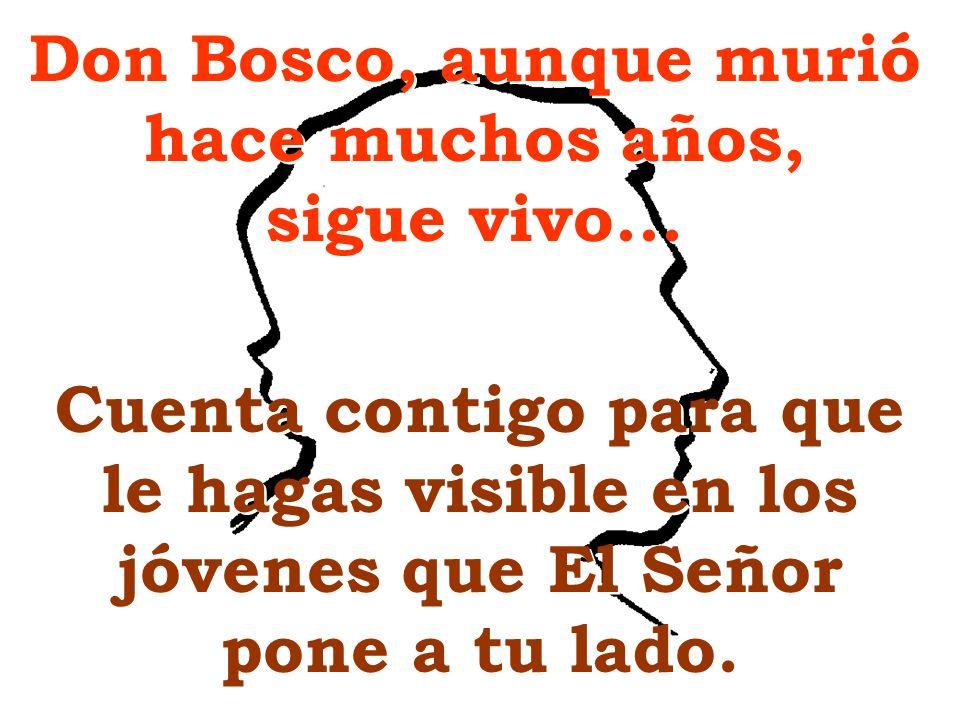 Don Bosco, aunque murió hace muchos años, sigue vivo...
