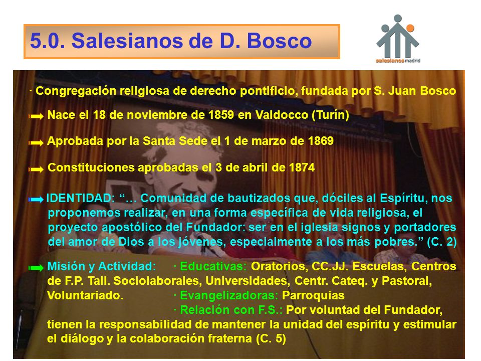 5.0. Salesianos de D. Bosco · Congregación religiosa de derecho pontificio, fundada por S. Juan Bosco.