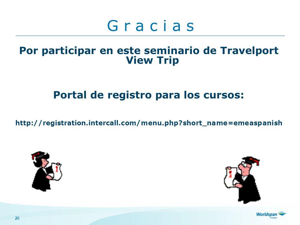 G r a c i a s Por participar en este seminario de Travelport View Trip