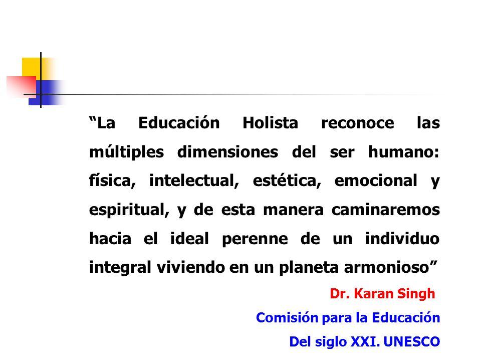 La Educación Holista reconoce las múltiples dimensiones del ser humano: física, intelectual, estética, emocional y espiritual, y de esta manera caminaremos hacia el ideal perenne de un individuo integral viviendo en un planeta armonioso