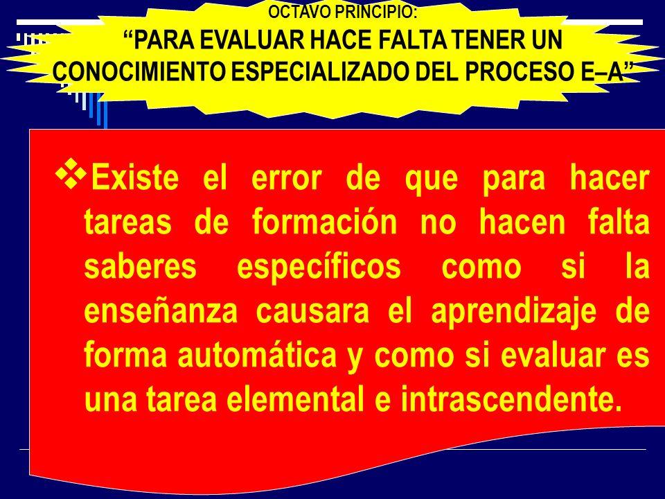OCTAVO PRINCIPIO: PARA EVALUAR HACE FALTA TENER UN CONOCIMIENTO ESPECIALIZADO DEL PROCESO E–A
