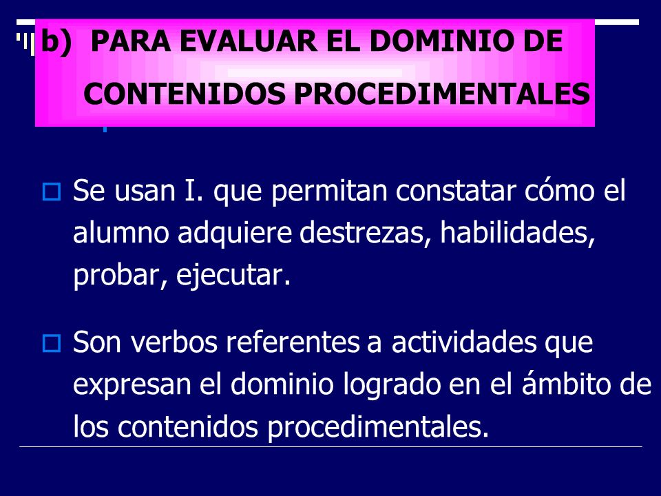 b) PARA EVALUAR EL DOMINIO DE