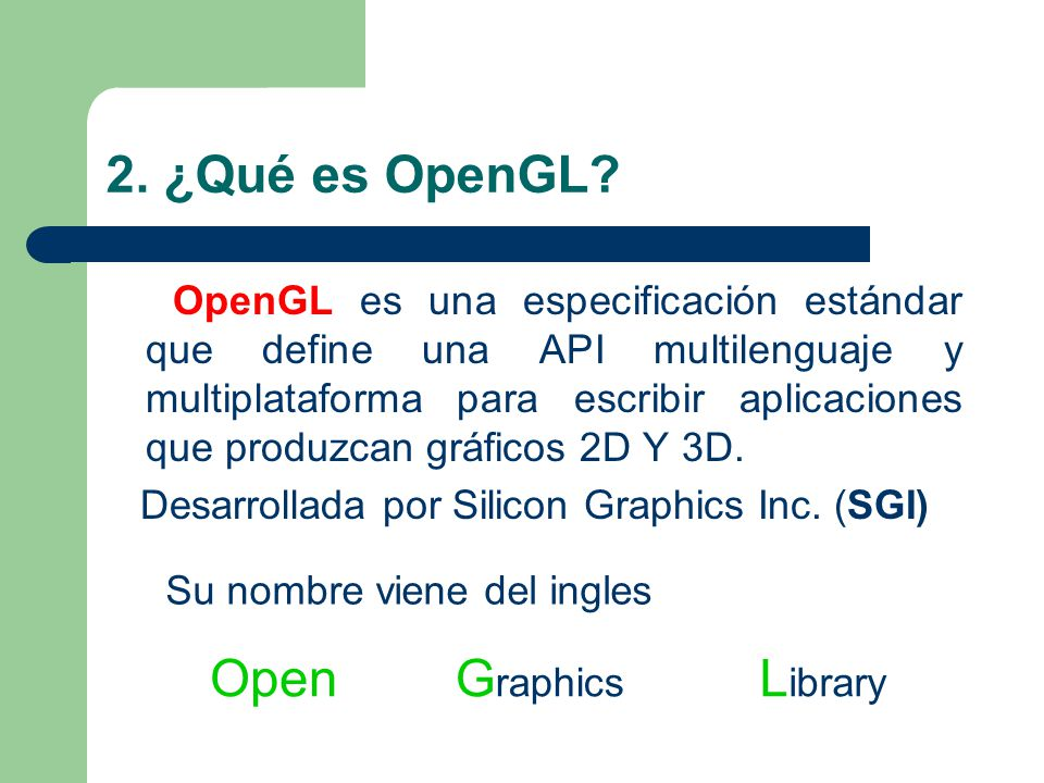 2. ¿Qué es OpenGL Open Graphics Library