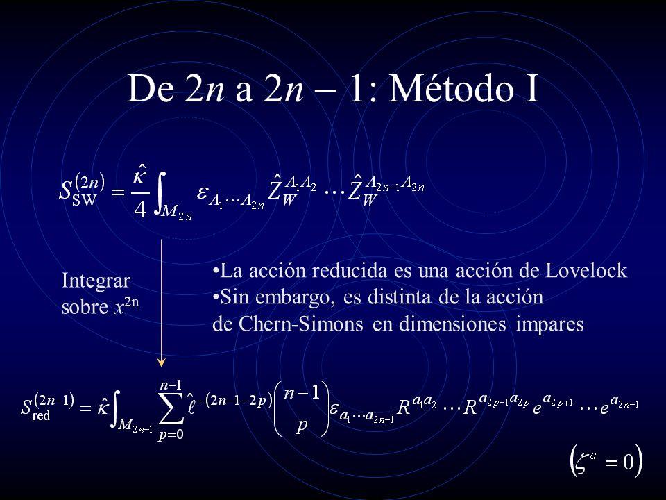 De 2n a 2n - 1: Método I La acción reducida es una acción de Lovelock