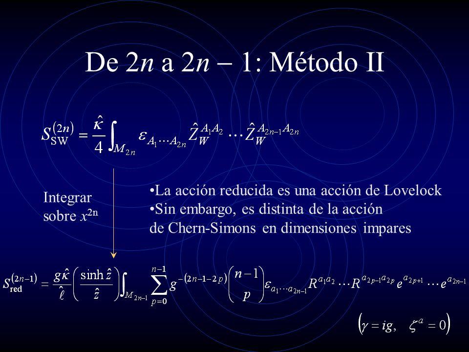 De 2n a 2n - 1: Método II La acción reducida es una acción de Lovelock