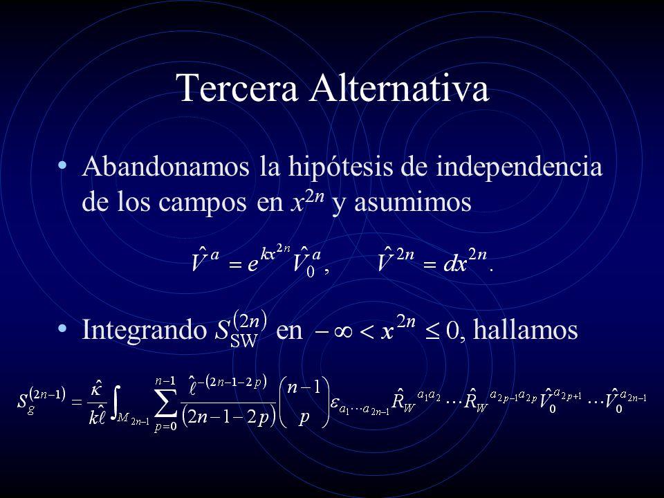 Tercera Alternativa Abandonamos la hipótesis de independencia de los campos en x2n y asumimos.