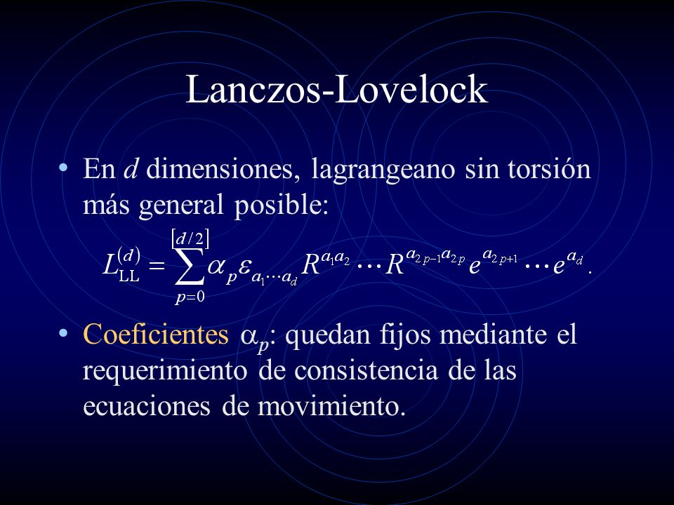 Lanczos-Lovelock En d dimensiones, lagrangeano sin torsión más general posible: