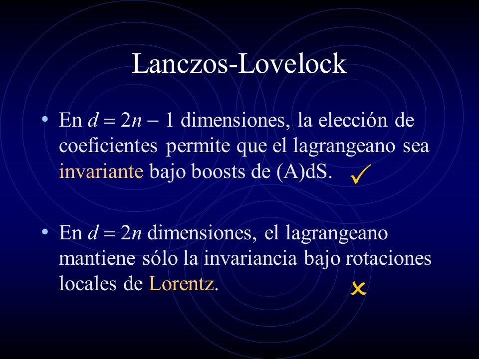 Lanczos-Lovelock En d = 2n - 1 dimensiones, la elección de coeficientes permite que el lagrangeano sea invariante bajo boosts de (A)dS.