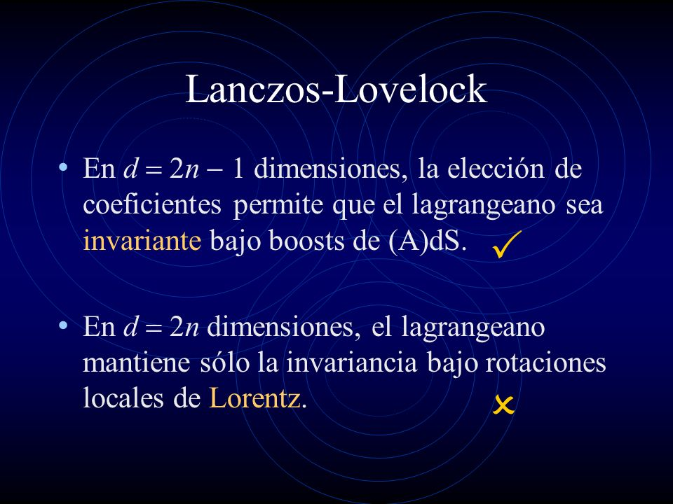 Lanczos-LovelockEn d = 2n - 1 dimensiones, la elección de coeficientes permite que el lagrangeano sea invariante bajo boosts de (A)dS.