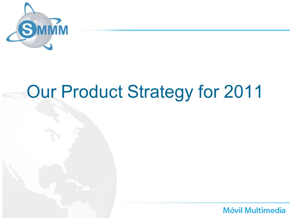 Our Product Strategy for 2011