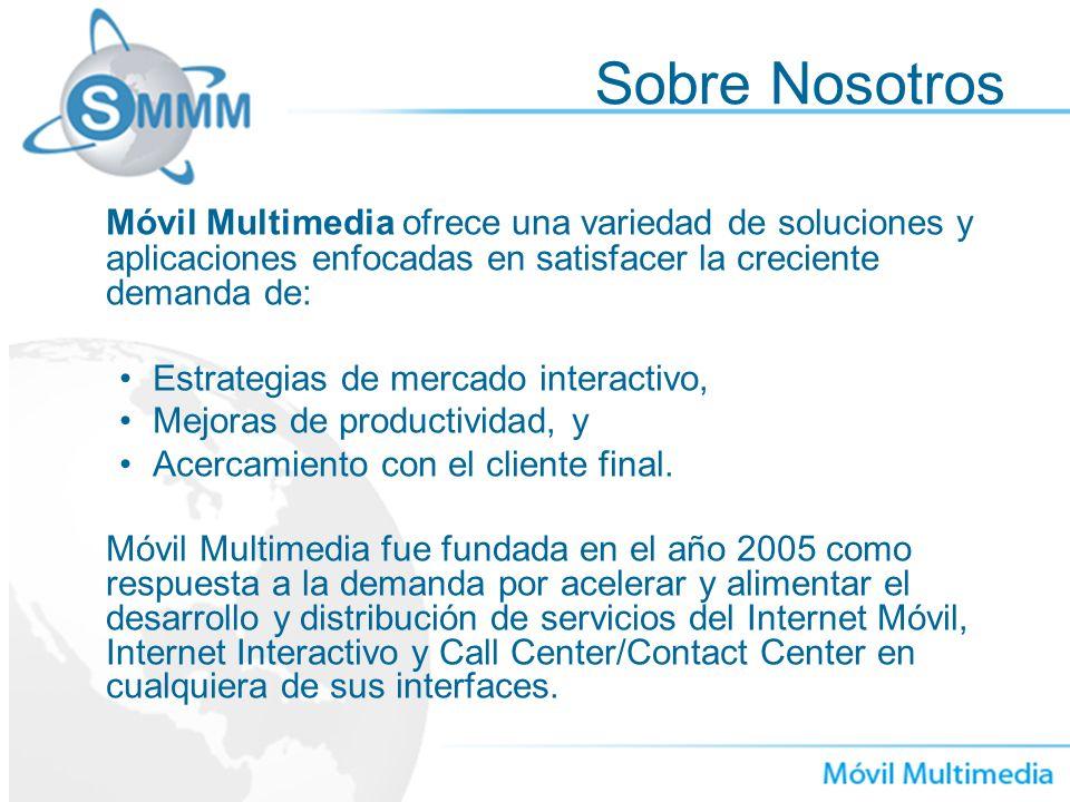 Sobre Nosotros Móvil Multimedia ofrece una variedad de soluciones y aplicaciones enfocadas en satisfacer la creciente demanda de: