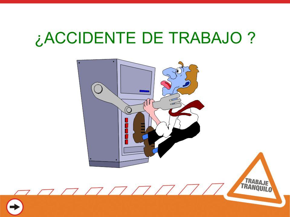 ¿ACCIDENTE DE TRABAJO