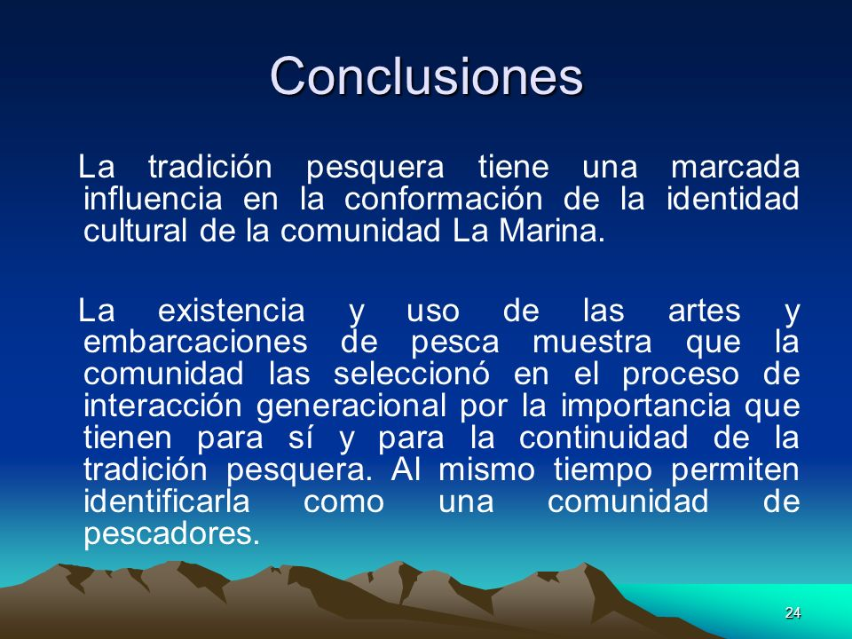Conclusiones La tradición pesquera tiene una marcada influencia en la conformación de la identidad cultural de la comunidad La Marina.