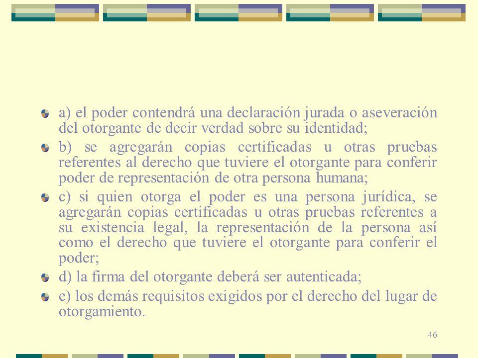 a) el poder contendrá una declaración jurada o aseveración del otorgante de decir verdad sobre su identidad;
