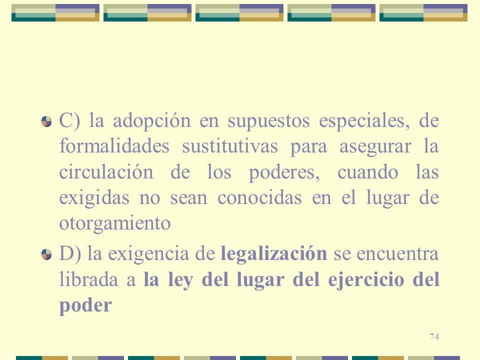 C) la adopción en supuestos especiales, de formalidades sustitutivas para asegurar la circulación de los poderes, cuando las exigidas no sean conocidas en el lugar de otorgamiento