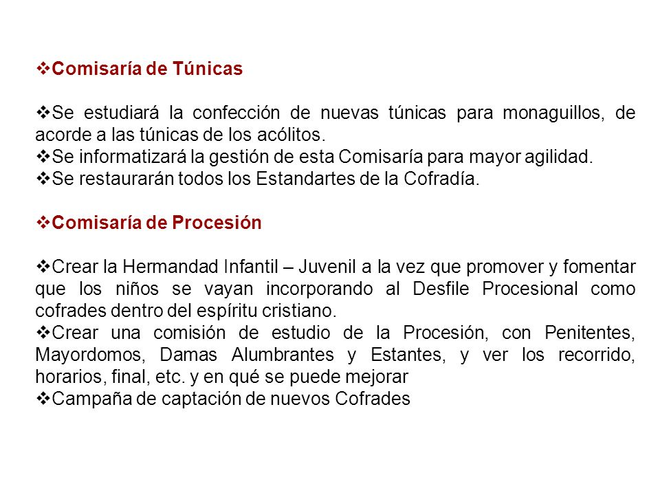 Comisaría de Túnicas Se estudiará la confección de nuevas túnicas para monaguillos, de acorde a las túnicas de los acólitos.