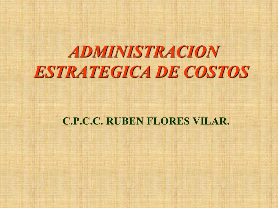 ADMINISTRACION ESTRATEGICA DE COSTOS