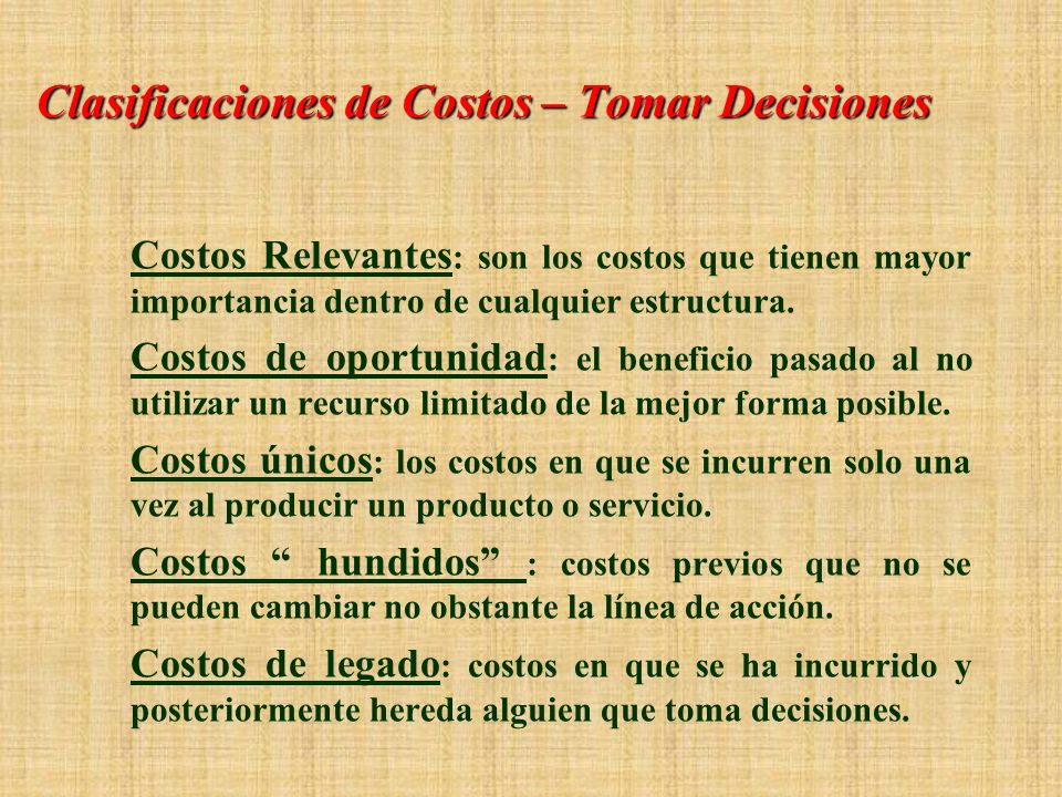 Clasificaciones de Costos – Tomar Decisiones