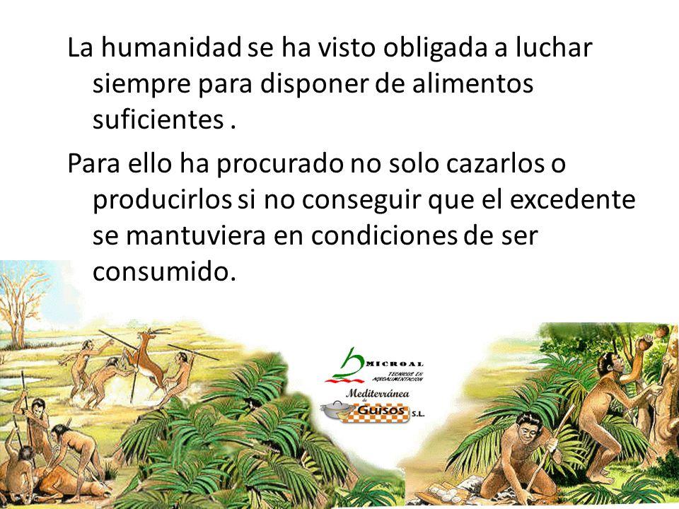 La humanidad se ha visto obligada a luchar siempre para disponer de alimentos suficientes .