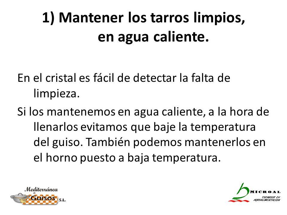 1) Mantener los tarros limpios, en agua caliente.